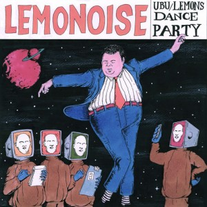 تک آهنگ UBU/LEMONS DANCE PARTY از گروه THE LEMONOISE